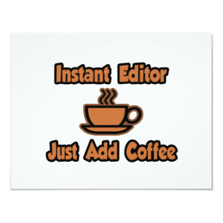 Instant Editor...Just Add Coffee 11 Cm X 14 Cm Invitation Card