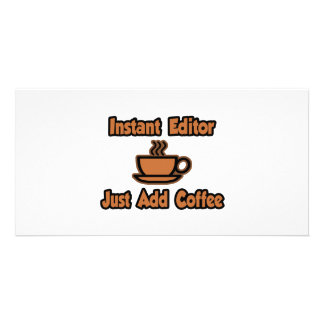 Instant Editor...Just Add Coffee Custom Photo Card