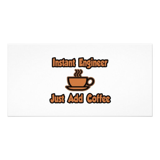 Instant Engineer...Just Add Coffee Personalized Photo Card