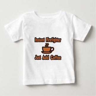 Instant Firefighter...Just Add Coffee Baby T-Shirt