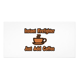 Instant Firefighter...Just Add Coffee Photo Card