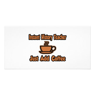 Instant History Teacher...Just Add Coffee Customized Photo Card