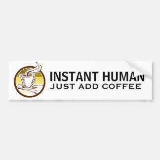 INSTANT HUMAN, just add coffee Bumper Sticker