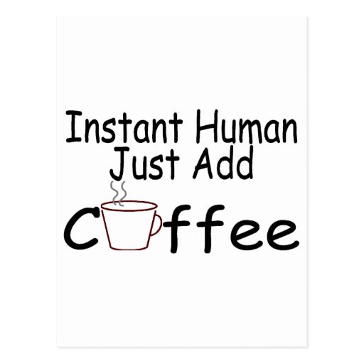 Instant Human Just Add Coffee Postcards