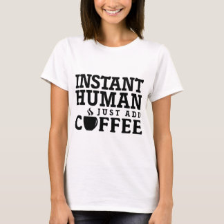 Instant Human Just Add Coffee Quote LOL T-Shirt