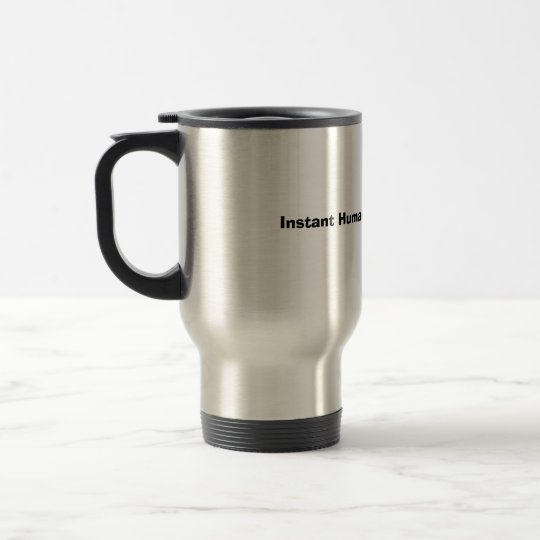 Instant Human: Just Add Coffee Travel Mug