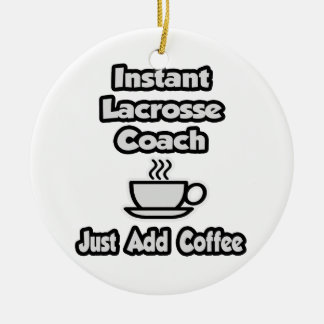 Instant Lacrosse Coach .. Just Add Coffee Ornament
