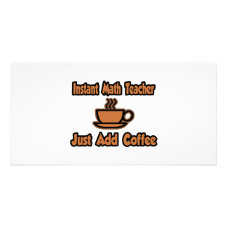 Instant Math Teacher...Just Add Coffee Personalized Photo Card