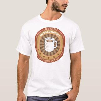 Instant Megalomaniac T-Shirt