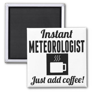 Instant Meteorologist Just Add Coffee Square Magnet