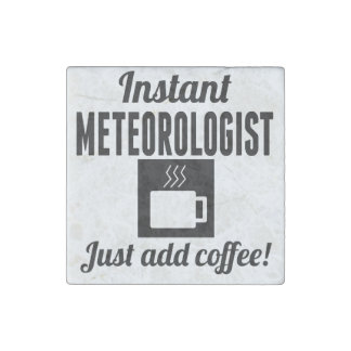 Instant Meteorologist Just Add Coffee Stone Magnet