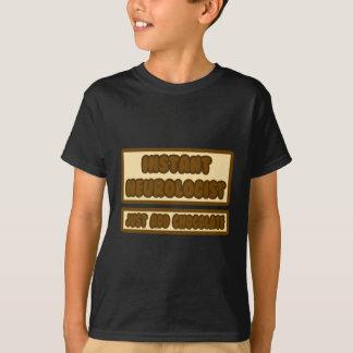 Instant Neurologist ... Just Add Chocolate T-Shirt