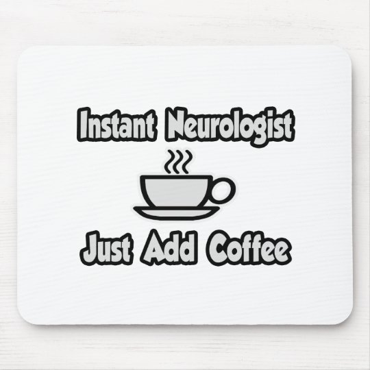 Instant Neurologist...Just Add Coffee Mouse Mat