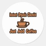 Instant Organic Chemist...Just Add Coffee Round Sticker