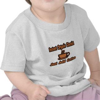Instant Organic Chemist Just Add Coffee T-shirt