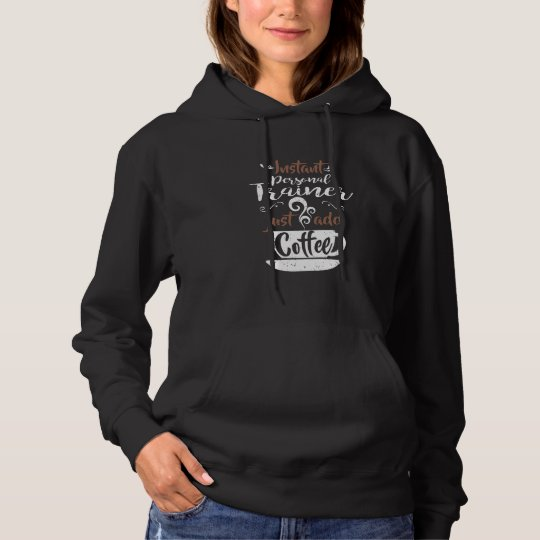 Instant Personal Trainer Just Add Coffee Hoodie