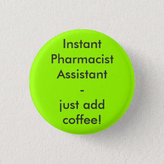 Instant Pharmacist Assistant - ADD coffee just! 3 Cm Round Badge