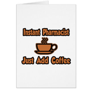 Instant Pharmacist...Just Add Coffee Card