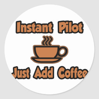 Instant Pilot...Just Add Coffee Round Sticker