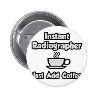 Instant Radiographer .. Just Add Coffee 6 Cm Round Badge