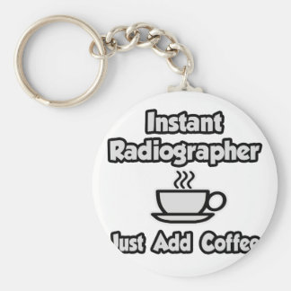 Instant Radiographer .. Just Add Coffee Key Chains