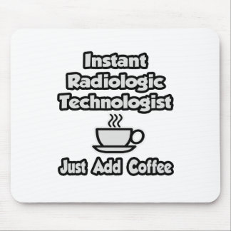 Instant Radiologic Tech .. Just Add Coffee Mousepads