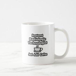 Instant Radiologic Tech .. Just Add Coffee Coffee Mugs