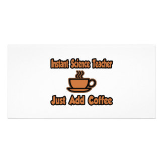Instant Science Teacher...Just Add Coffee Customized Photo Card