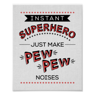 Instant Superhero Just Make PEW PEW Noises Poster