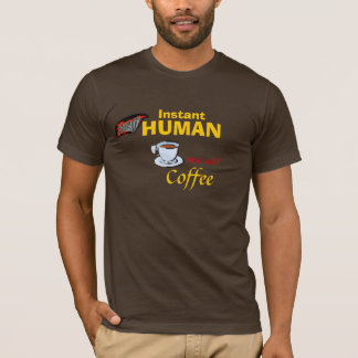 Instant Superhuman: Just add coffee T-Shirt