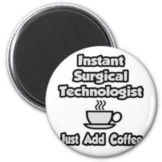 Instant Surgical Tech .. Just Add Coffee Refrigerator Magnet
