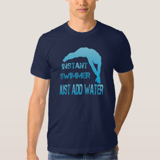 Instant Swimmer Just Add Water Tshirts