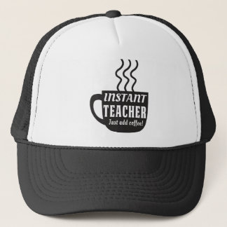 Instant Teacher. Just add coffee Trucker Hat