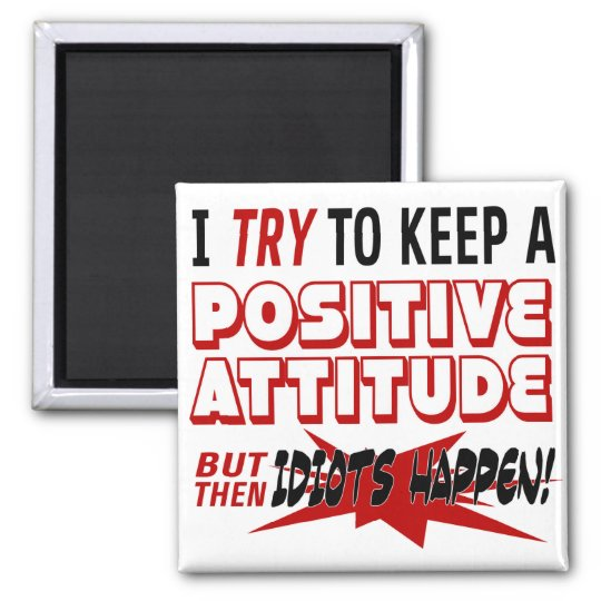 Insult | I Try To Keep A Positive Attitude Square Magnet