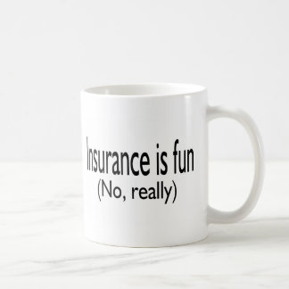 Insurance Is Fun No Really Basic White Mug