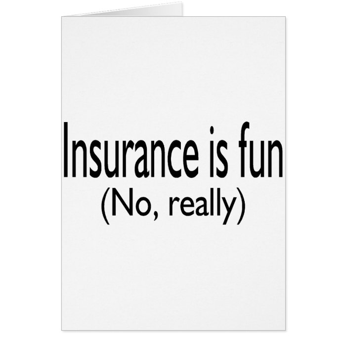 Insurance Is Fun No Really Greeting Card