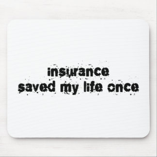 Insurance Saved My Life Once Mouse Mat