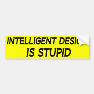 Intelligent Design is Stupid Bumper Sticker