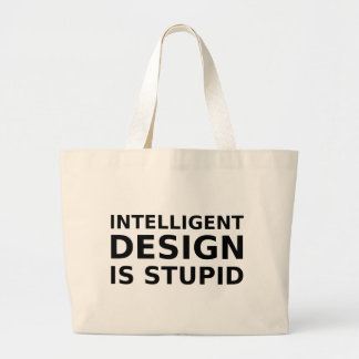 Intelligent Design Is Stupid Large Tote Bag