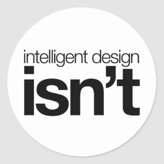 Intelligent design ... isn't! round sticker