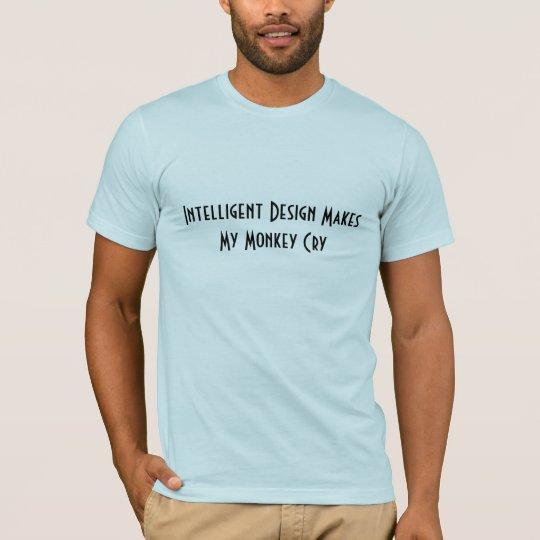 Intelligent Design Makes My Monkey Cry T-Shirt