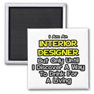 Interior Designer Joke .. Drink for a Living Square Magnet