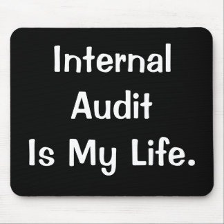 Internal Audit Is My Life Internal Auditor Slogan Mouse Pad