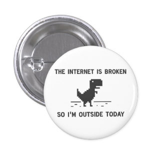 Internet Is broken So I'm Outside Today 3 Cm Round Badge