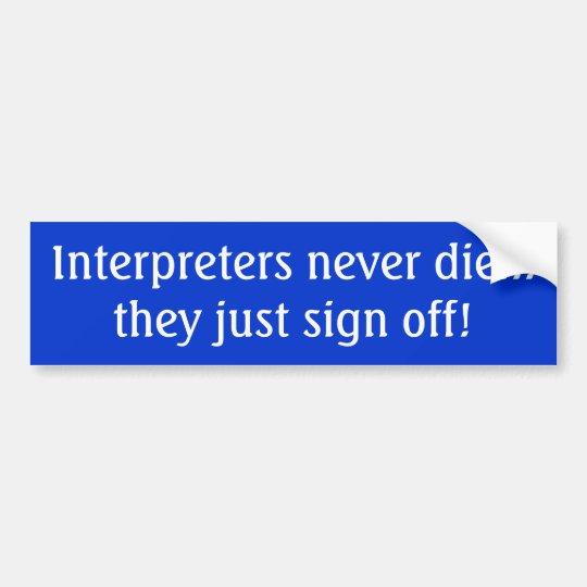 Interpreters never die... they just sign off! bumper sticker