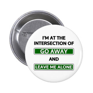 "Intersection of ""Go away"" and ""Leave me alone"" 6 Cm Round Badge"
