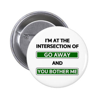 "Intersection of ""go away"" and ""you bother me"" 6 cm round badge"