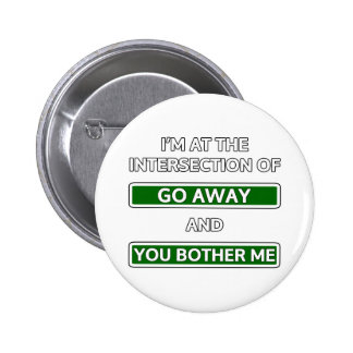 Intersection of go away and you bother me pinback buttons
