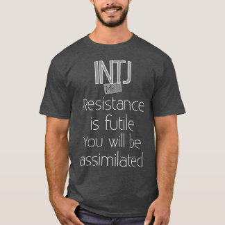 INTJ Resistance is Futile T-Shirt