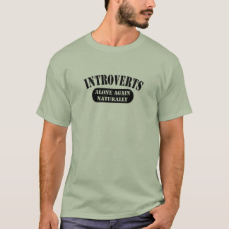 Introverts; alone again, naturally T-Shirt